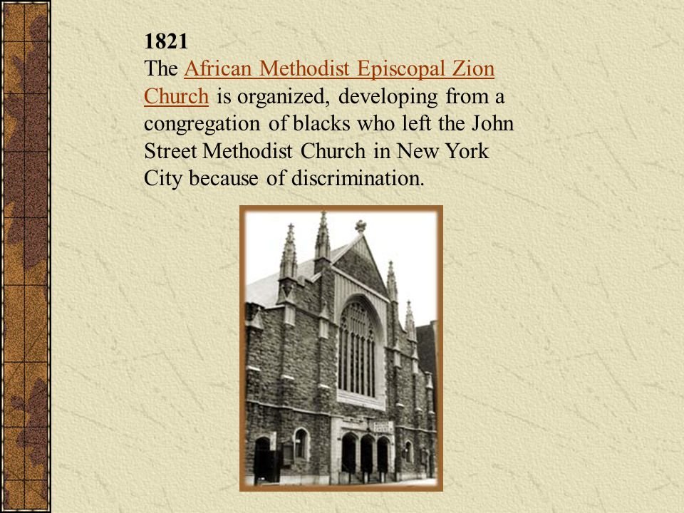 1821 The African Methodist Episcopal Zion Church is organized, developing from a congregation of blacks who left the John Street Methodist Church in New York City because of discrimination.