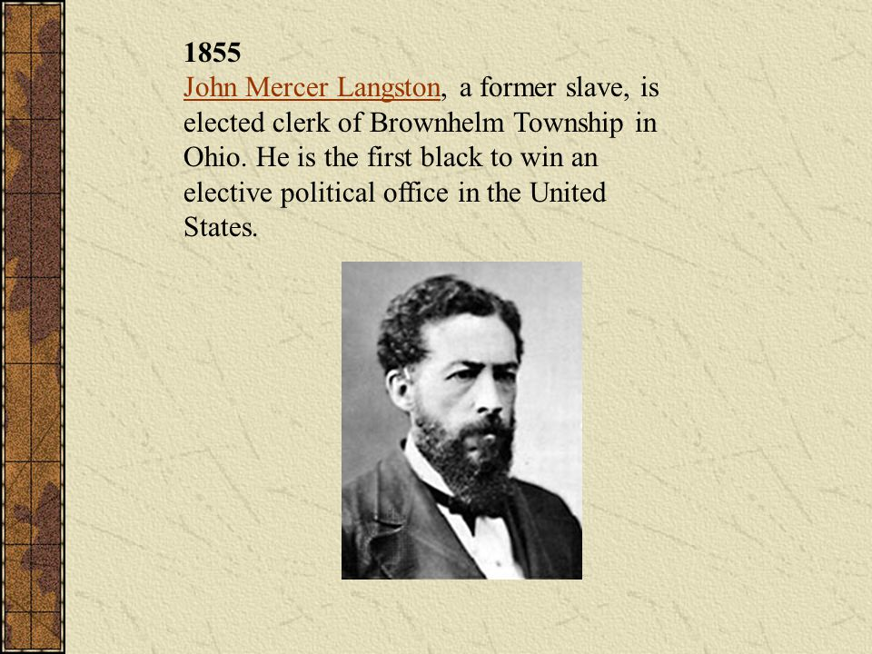 1855 John Mercer Langston, a former slave, is elected clerk of Brownhelm Township in Ohio.
