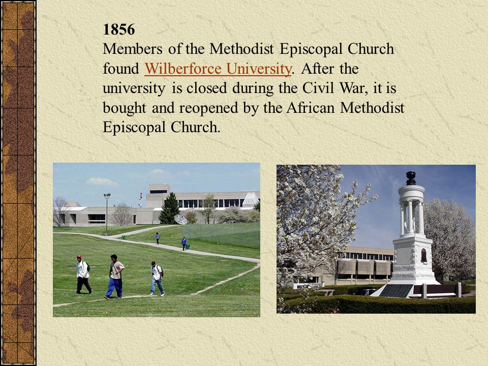 1856 Members of the Methodist Episcopal Church found Wilberforce University.