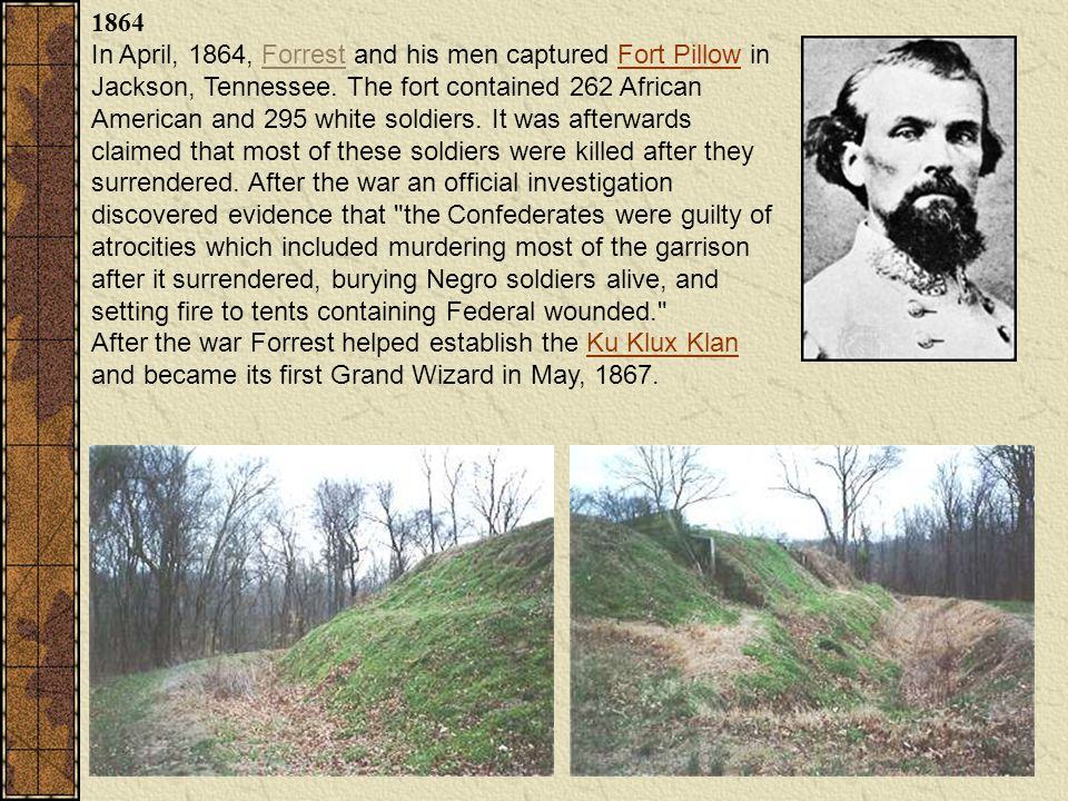 1864 In April, 1864, Forrest and his men captured Fort Pillow in Jackson, Tennessee.
