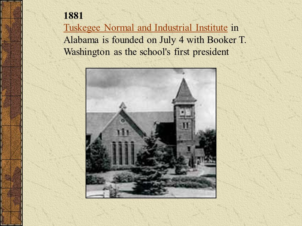 1881 Tuskegee Normal and Industrial Institute in Alabama is founded on July 4 with Booker T.