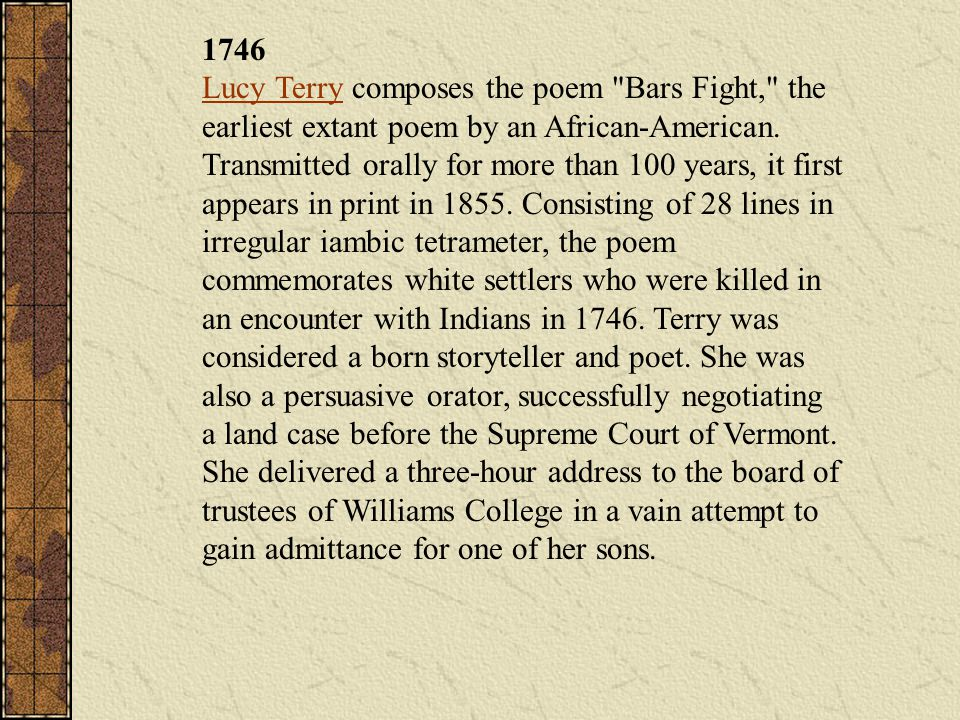 1746 Lucy Terry composes the poem Bars Fight, the earliest extant poem by an African-American.