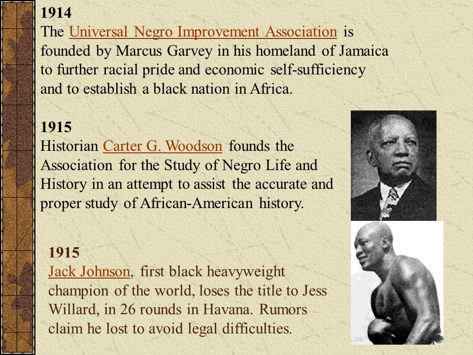 1914 The Universal Negro Improvement Association is founded by Marcus Garvey in his homeland of Jamaica to further racial pride and economic self-sufficiency and to establish a black nation in Africa.