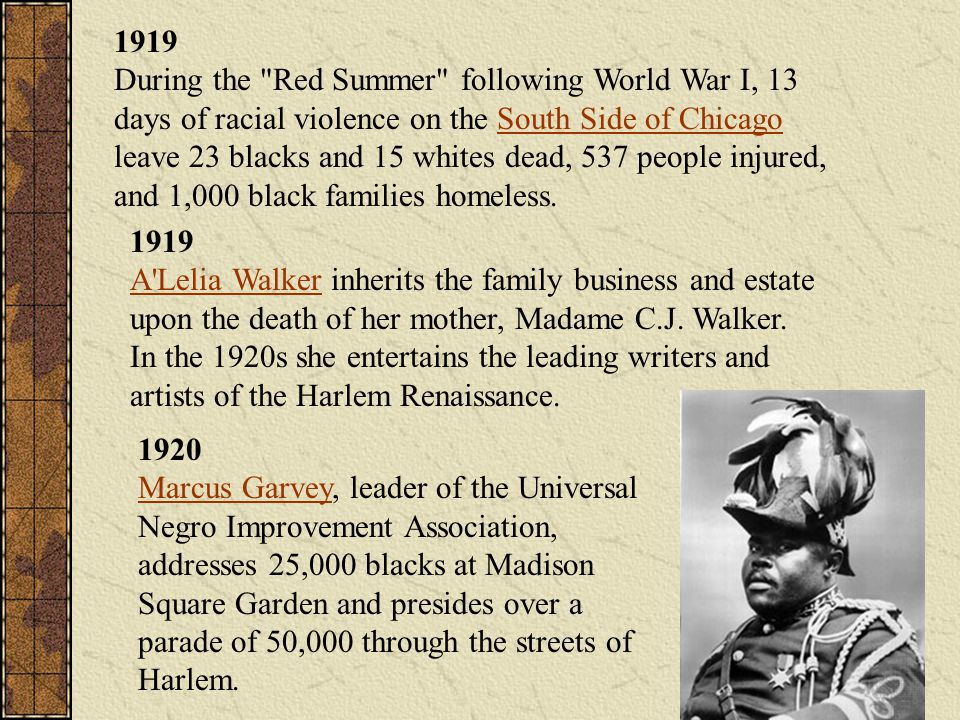 1919 During the Red Summer following World War I, 13 days of racial violence on the South Side of Chicago leave 23 blacks and 15 whites dead, 537 people injured, and 1,000 black families homeless.