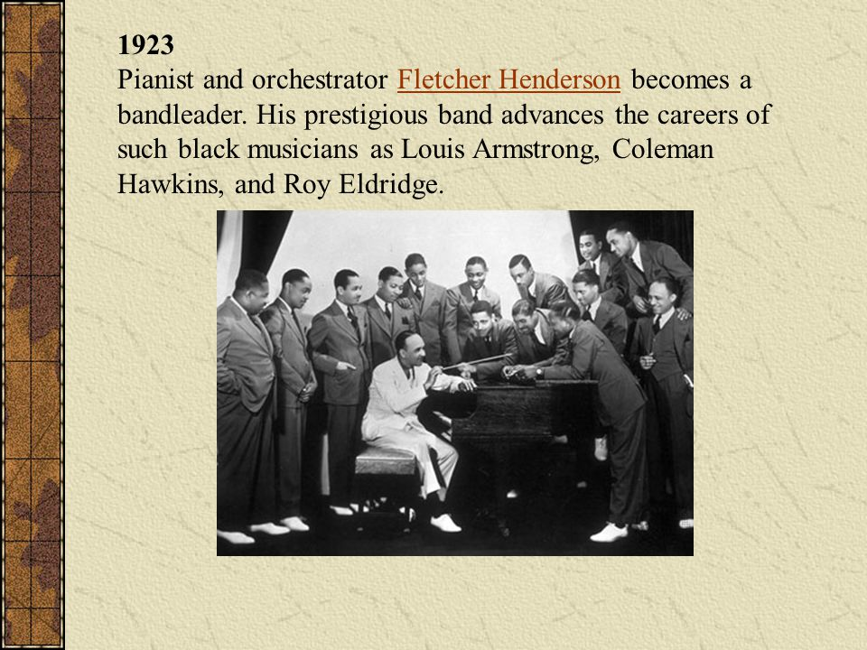 1923 Pianist and orchestrator Fletcher Henderson becomes a bandleader