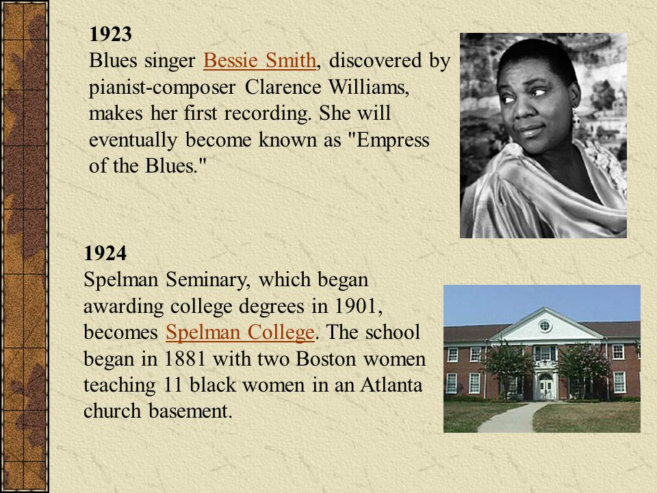 1923 Blues singer Bessie Smith, discovered by pianist-composer Clarence Williams, makes her first recording. She will eventually become known as Empress of the Blues.