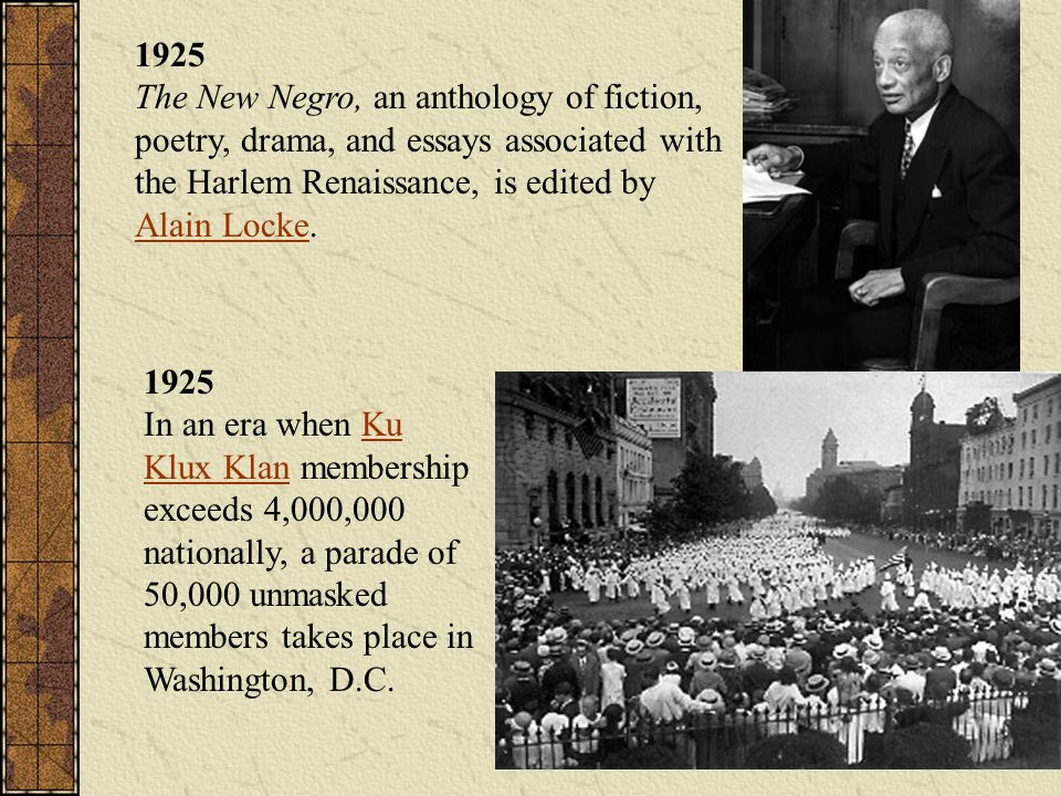 1925 The New Negro, an anthology of fiction, poetry, drama, and essays associated with the Harlem Renaissance, is edited by Alain Locke.