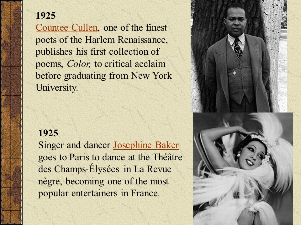 1925 Countee Cullen, one of the finest poets of the Harlem Renaissance, publishes his first collection of poems, Color, to critical acclaim before graduating from New York University.