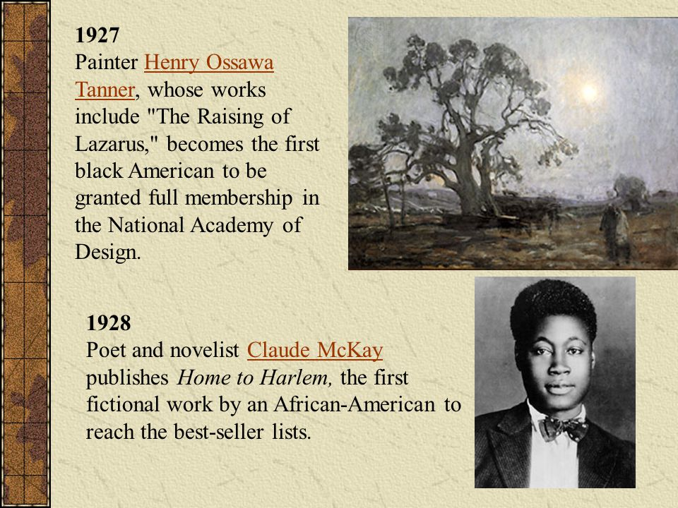 1927 Painter Henry Ossawa Tanner, whose works include The Raising of Lazarus, becomes the first black American to be granted full membership in the National Academy of Design.