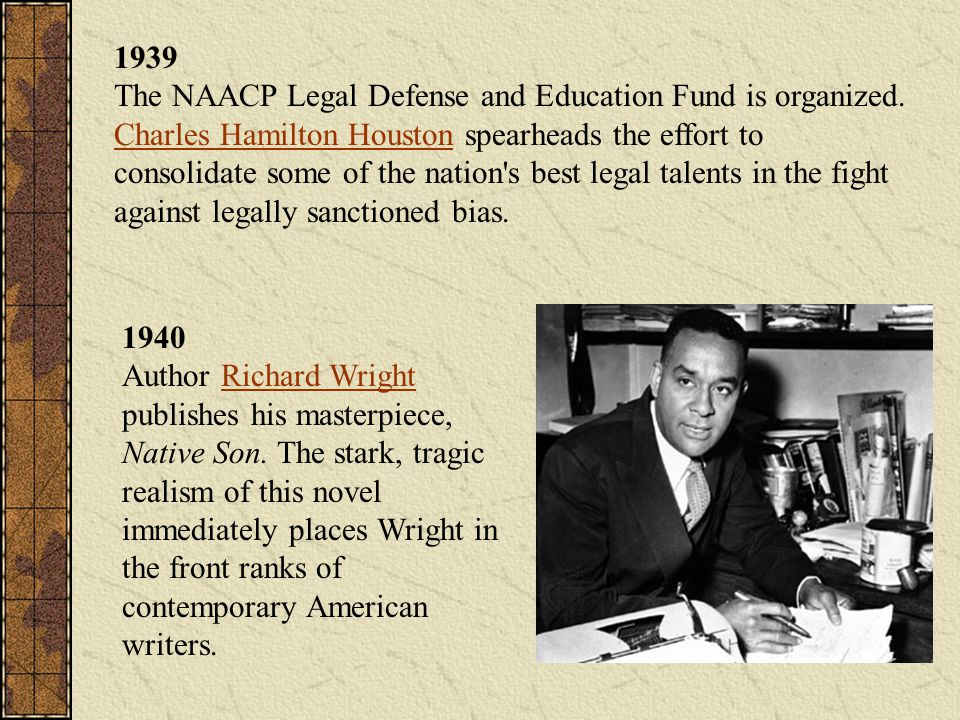 1939 The NAACP Legal Defense and Education Fund is organized
