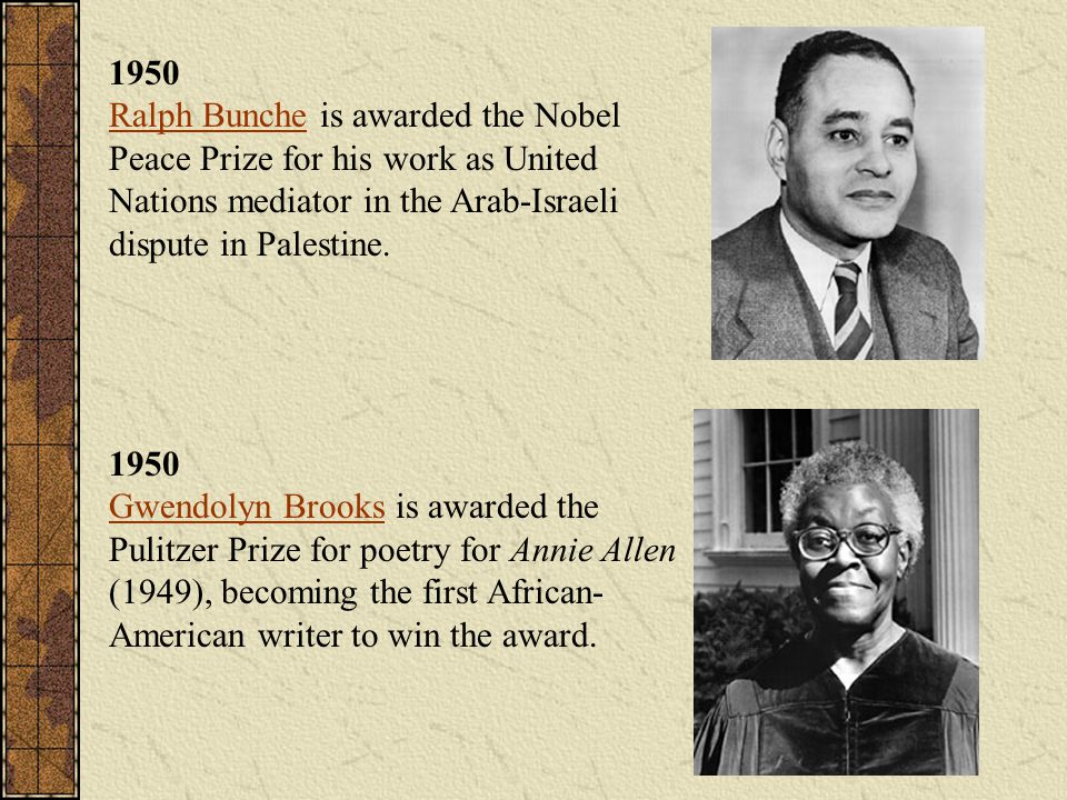 1950 Ralph Bunche is awarded the Nobel Peace Prize for his work as United Nations mediator in the Arab-Israeli dispute in Palestine.