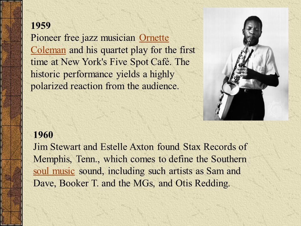 1959 Pioneer free jazz musician Ornette Coleman and his quartet play for the first time at New York s Five Spot Café. The historic performance yields a highly polarized reaction from the audience.