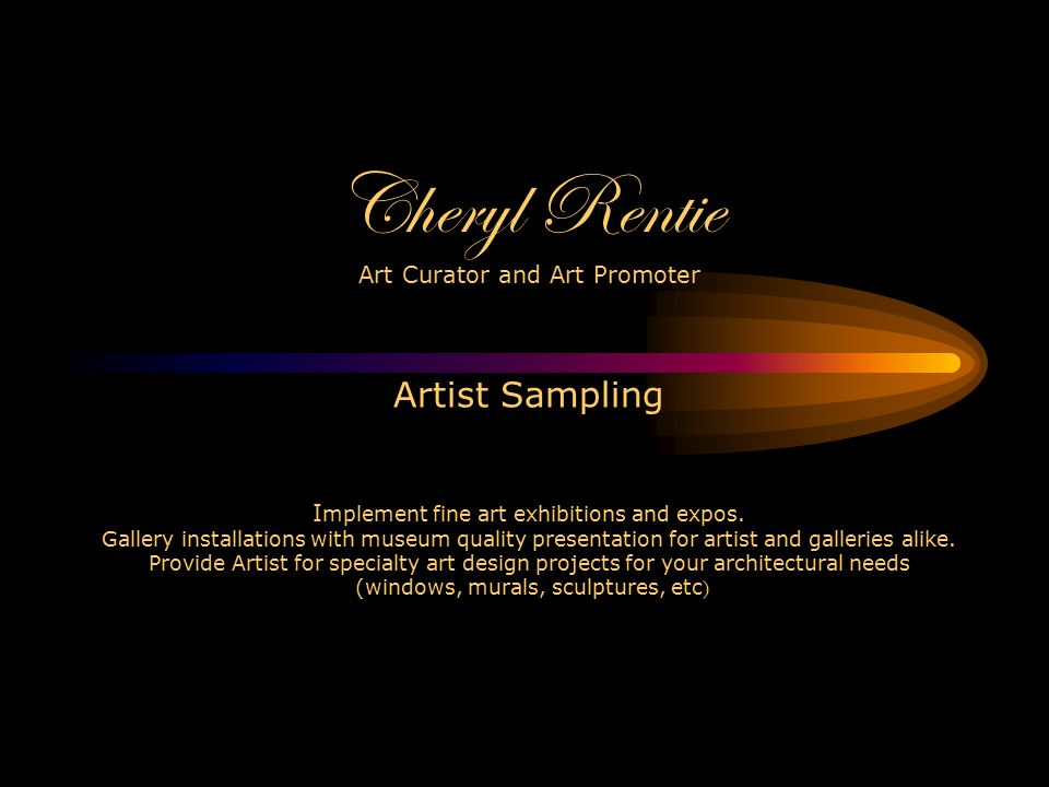 Cheryl Rentie Art Curator and Art Promoter Artist Sampling Implement fine art exhibitions and expos.