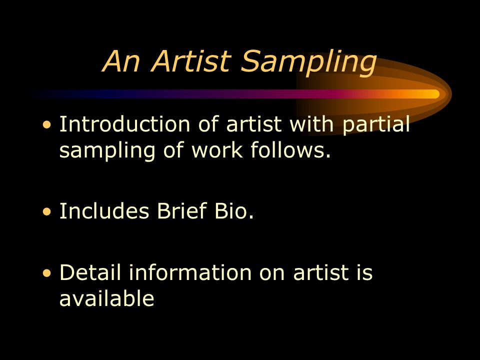 An Artist Sampling Introduction of artist with partial sampling of work follows. Includes Brief Bio.