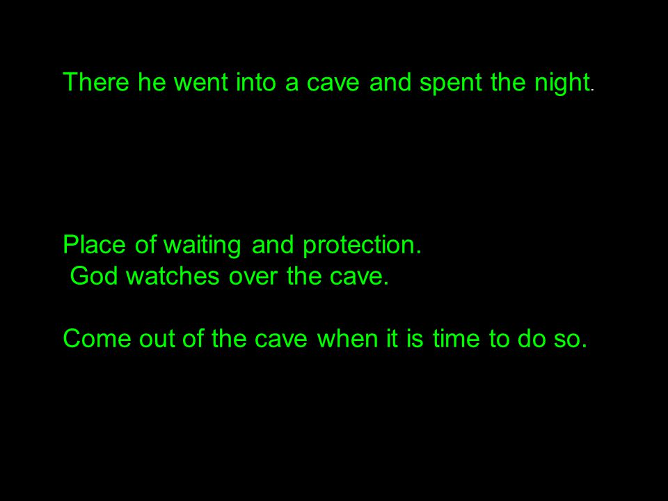There he went into a cave and spent the night.
