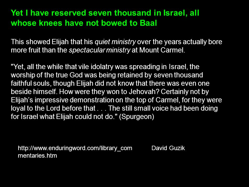 Yet I have reserved seven thousand in Israel, all whose knees have not bowed to Baal