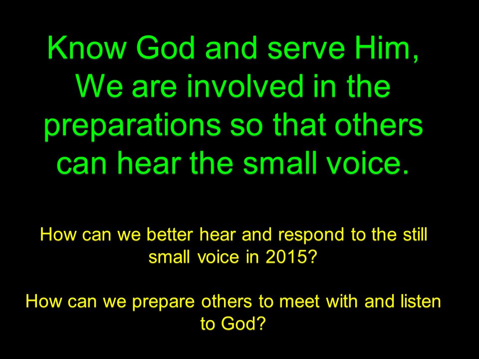 Know God and serve Him, We are involved in the preparations so that others can hear the small voice.
