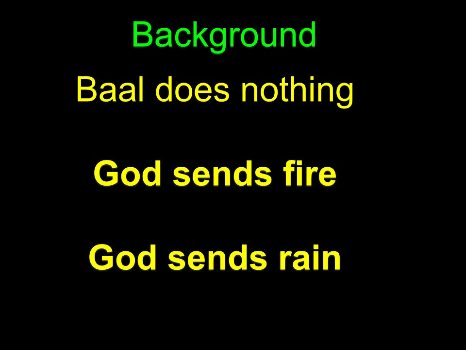 Background Baal does nothing God sends fire God sends rain
