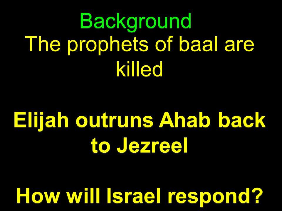 Elijah outruns Ahab back to Jezreel How will Israel respond