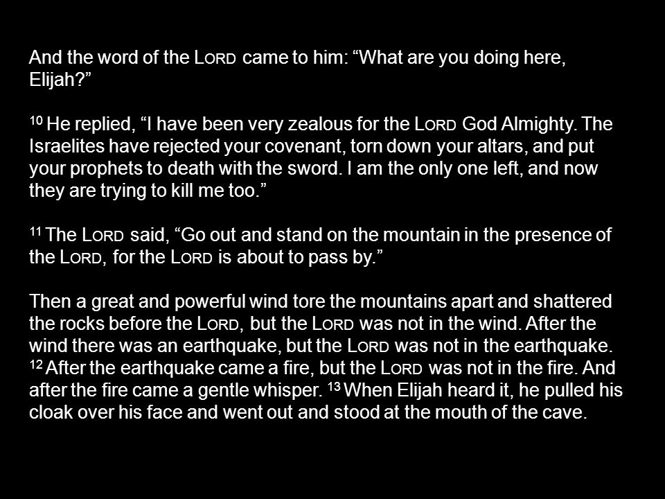 And the word of the Lord came to him: What are you doing here, Elijah