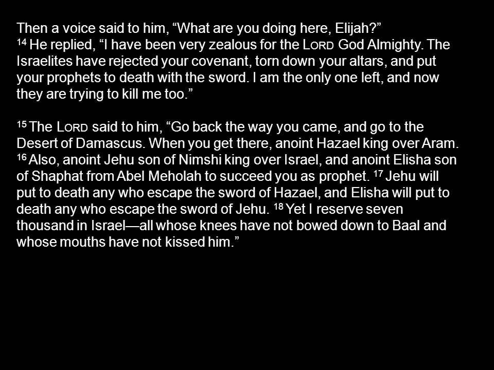 Then a voice said to him, What are you doing here, Elijah