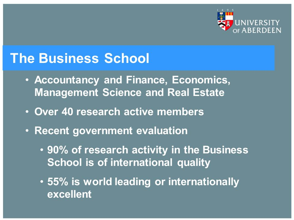 The Business School Accountancy and Finance, Economics, Management Science and Real Estate. Over 40 research active members.