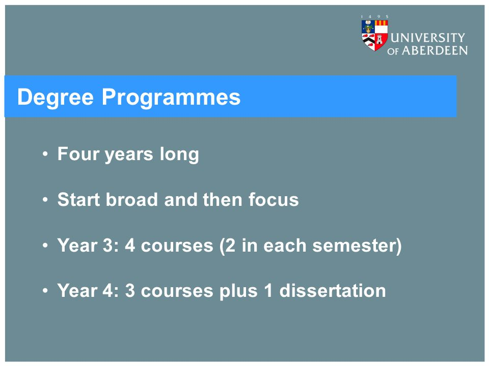 Degree Programmes Four years long Start broad and then focus