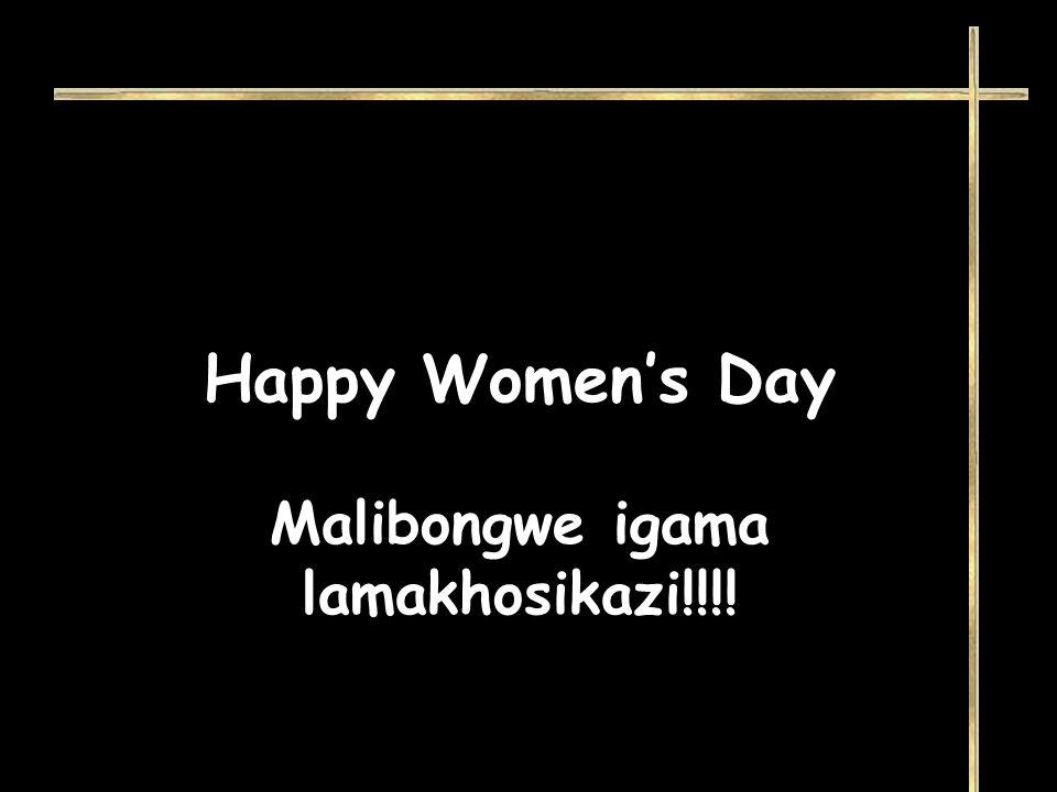 Happy Women's Day Malibongwe igama lamakhosikazi!!!!