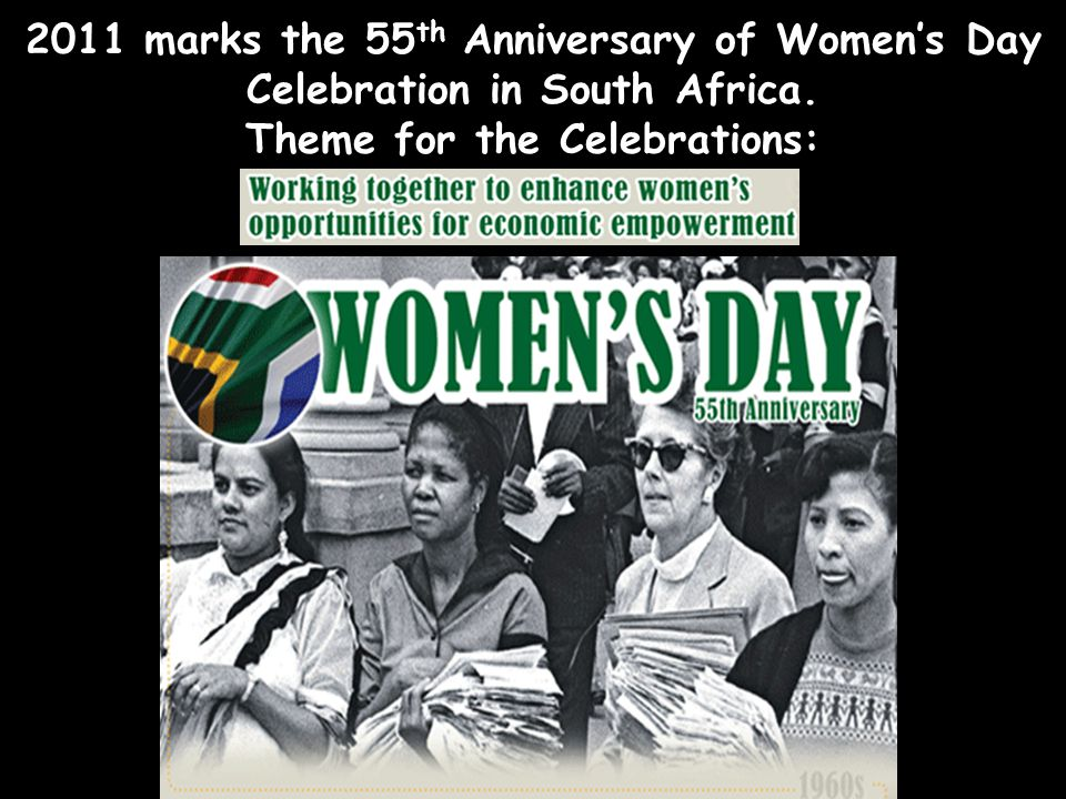 2011 marks the 55th Anniversary of Women's Day Celebration in South Africa.