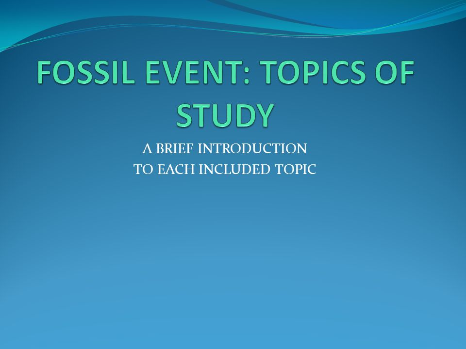 FOSSIL EVENT: TOPICS OF STUDY