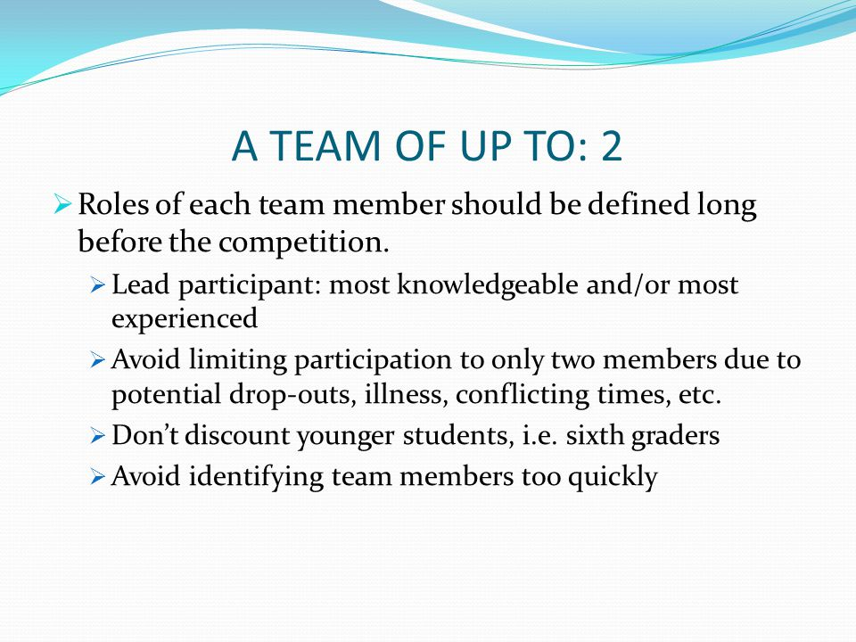 A TEAM OF UP TO: 2 Roles of each team member should be defined long before the competition.
