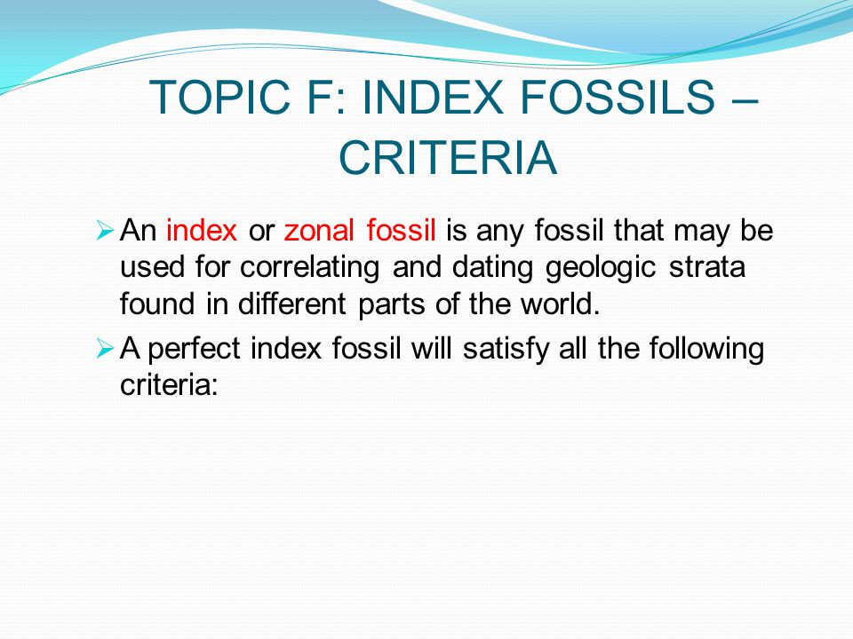 TOPIC F: INDEX FOSSILS – CRITERIA