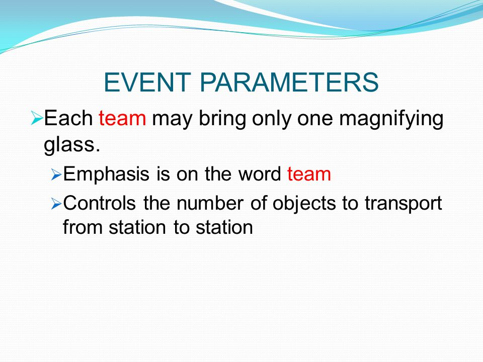 EVENT PARAMETERS Each team may bring only one magnifying glass.