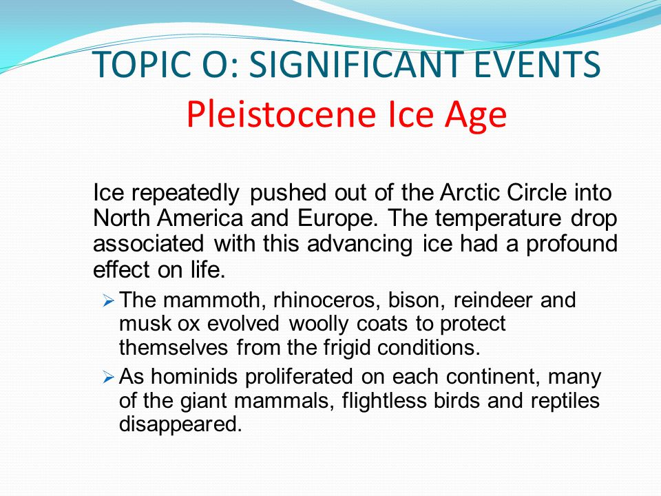 TOPIC O: SIGNIFICANT EVENTS Pleistocene Ice Age