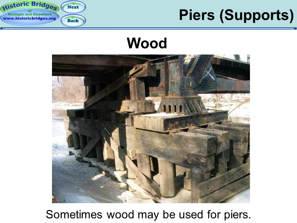 Sometimes wood may be used for piers.