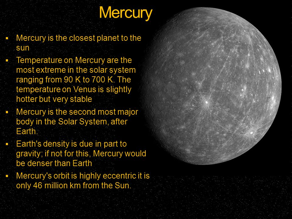 Mercury Mercury is the closest planet to the sun