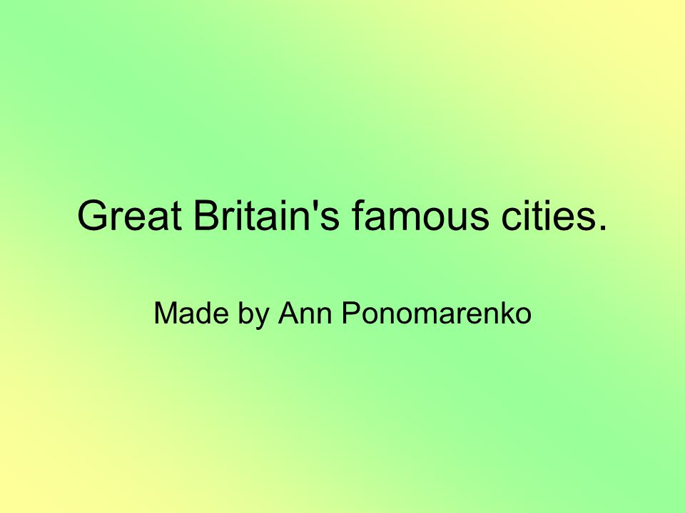 Great Britain s famous cities.