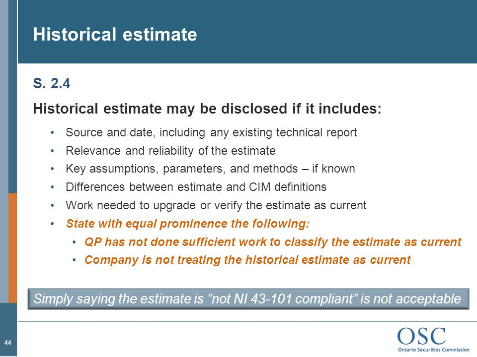 Historical estimate S. 2.4. Historical estimate may be disclosed if it includes: Source and date, including any existing technical report.