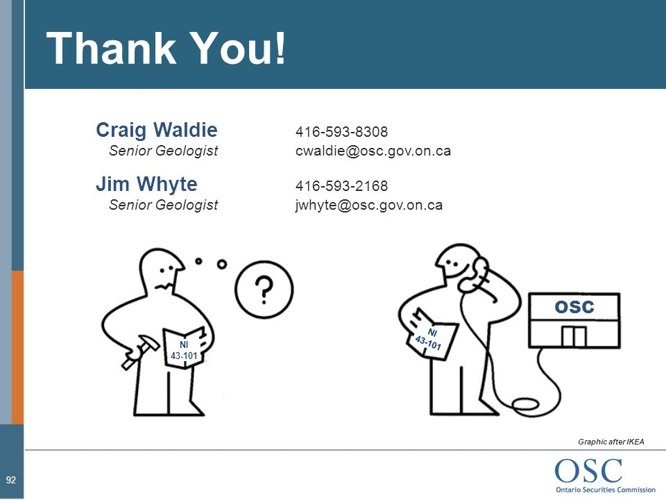 Thank You! Craig Waldie 416-593-8308 Senior Geologist cwaldie@osc.gov.on.ca.