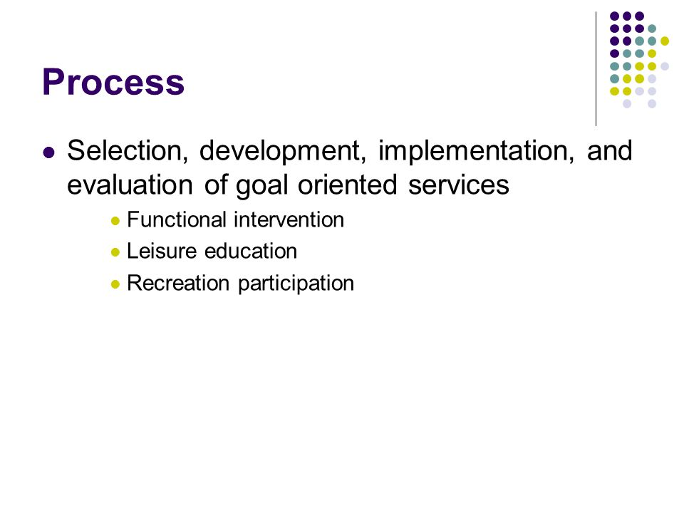 Process Selection, development, implementation, and evaluation of goal oriented services. Functional intervention.