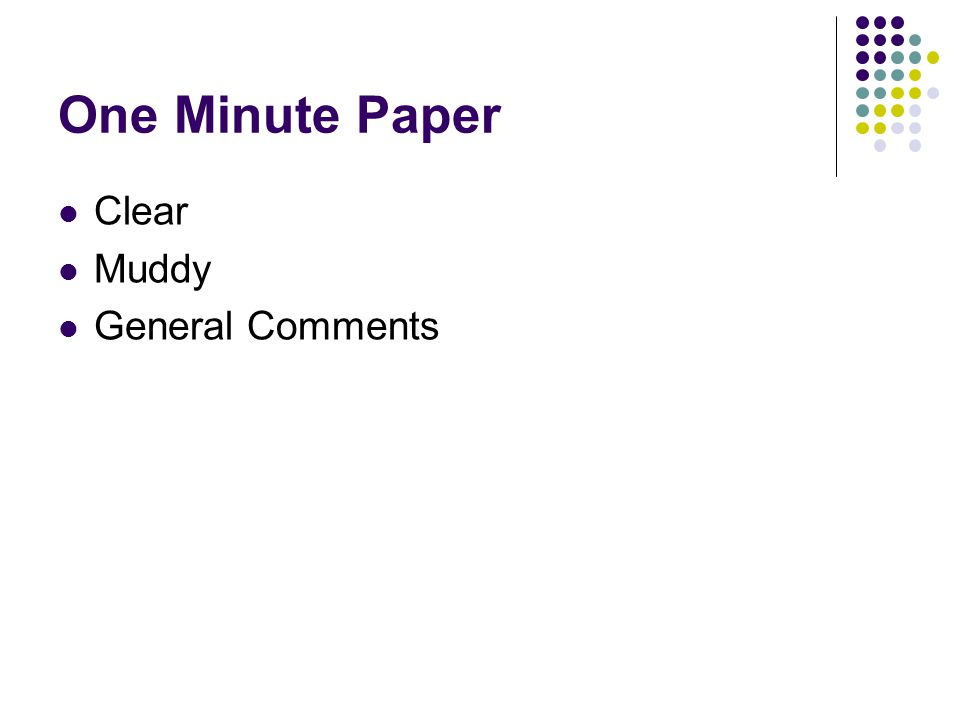 One Minute Paper Clear Muddy General Comments