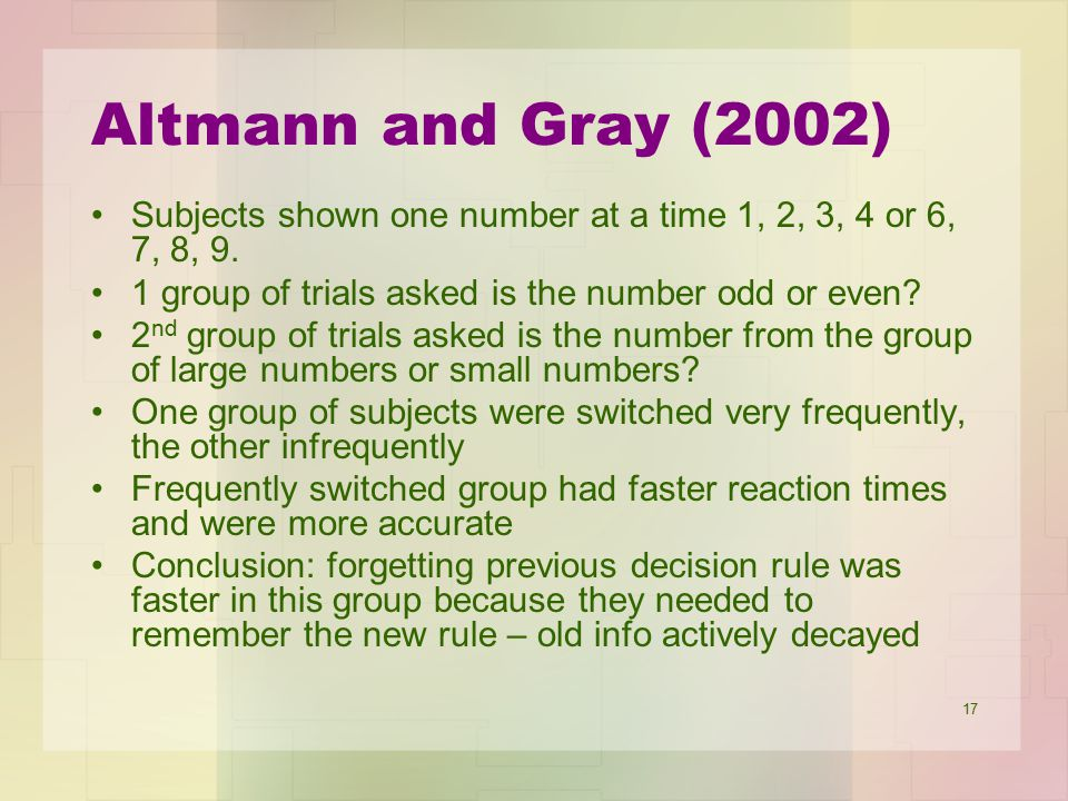 Altmann and Gray (2002) Subjects shown one number at a time 1, 2, 3, 4 or 6, 7, 8, 9. 1 group of trials asked is the number odd or even