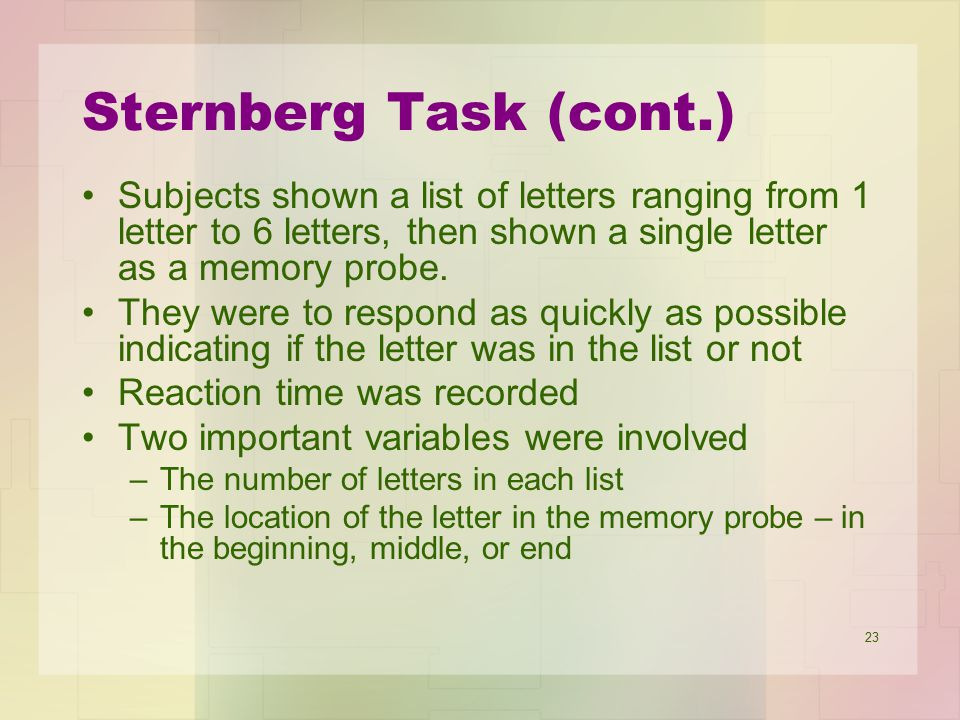 Sternberg Task (cont.) Subjects shown a list of letters ranging from 1 letter to 6 letters, then shown a single letter as a memory probe.