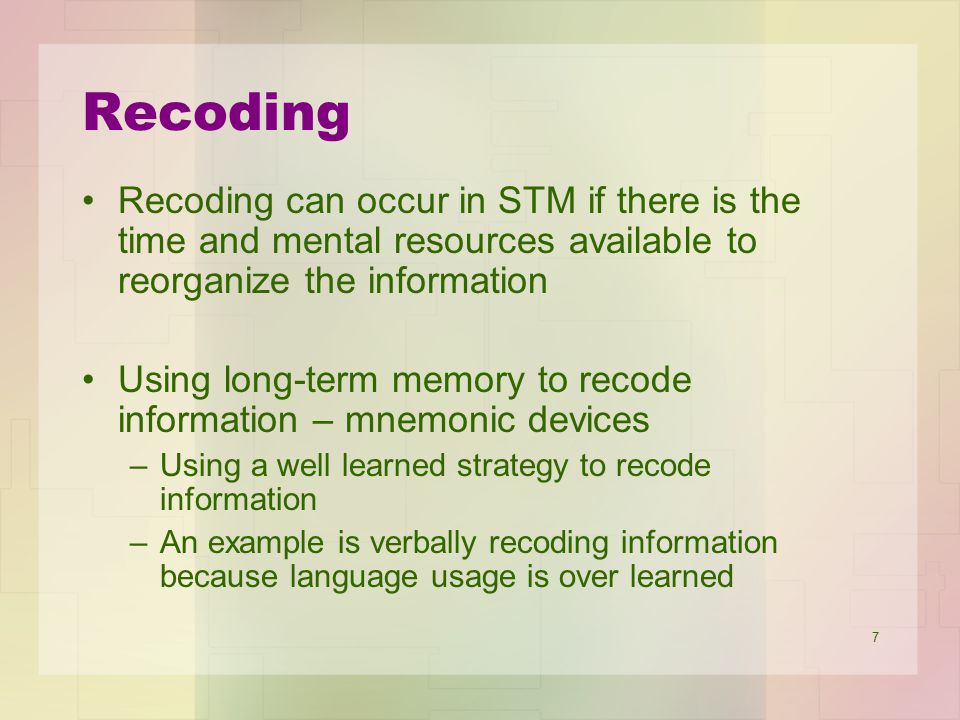 Recoding Recoding can occur in STM if there is the time and mental resources available to reorganize the information.