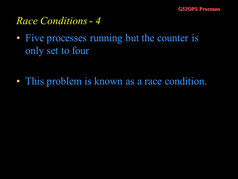 Race Conditions - 4 Five processes running but the counter is only set to four.