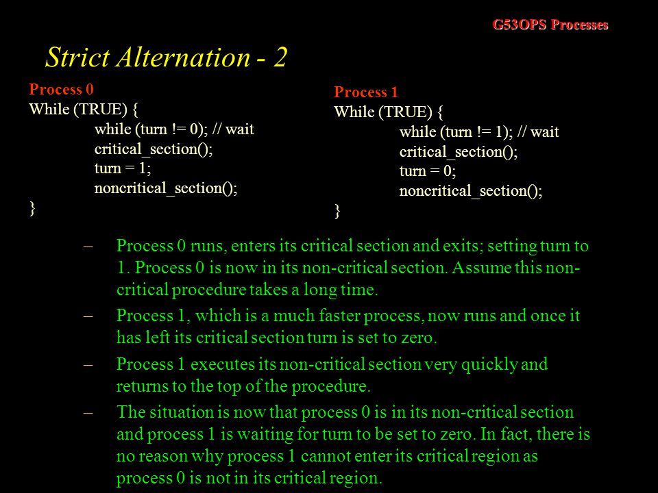 Strict Alternation - 2 Process 0. While (TRUE) { while (turn != 0); // wait. critical_section();