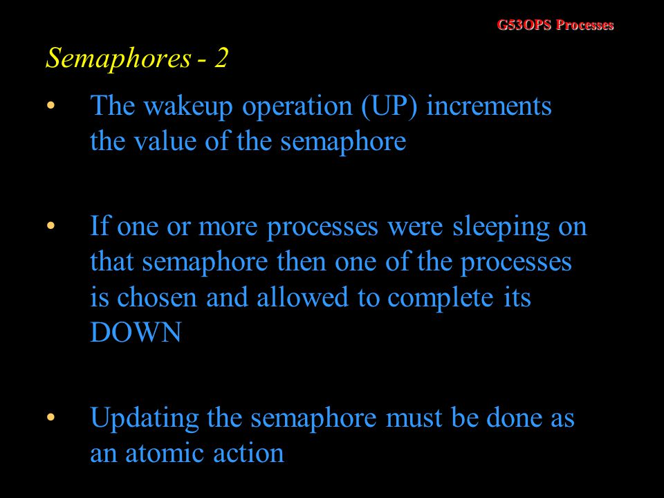 Semaphores - 2 The wakeup operation (UP) increments the value of the semaphore.