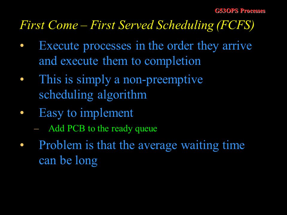 First Come – First Served Scheduling (FCFS)