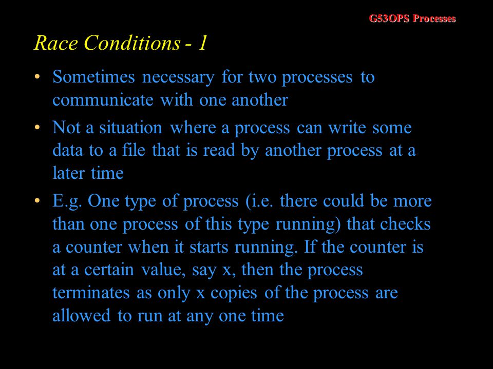 Race Conditions - 1 Sometimes necessary for two processes to communicate with one another.
