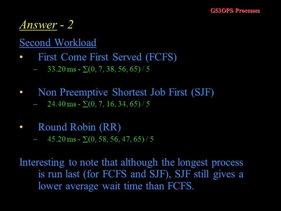 Answer - 2 Second Workload First Come First Served (FCFS)